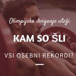 Olimpijsko dviganje uteži: Kam so šli vsi osebni rekordi?