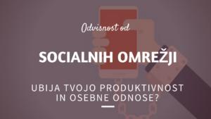 Odvisnost od interneta in socialnih omrežji ubija tvojo produktivnost in osebne odnose?