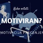 Kako ostati motiviran? Je motivacija precenjena?